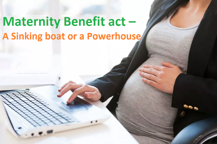Maternity Benefit act – A Sinking boat or a Powerhouse